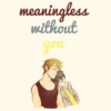 meaningless without you