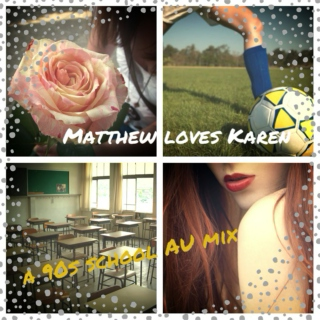 Matthew Loves Karen: A 90's School AU Mix!