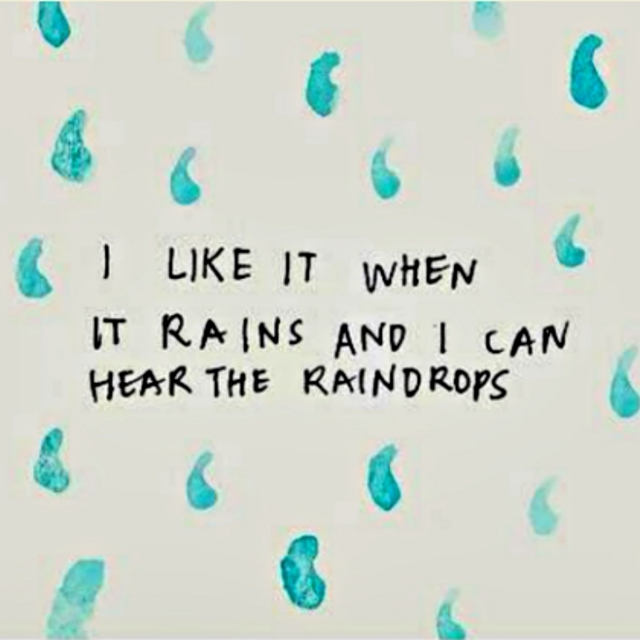 I Like It When It Rains and I Can Hear the Raindrops