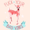 ♡ Fuck Your Bad Vibes ♡