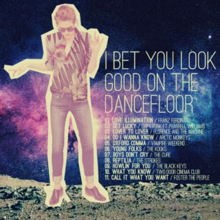 I bet you look good on the dancefloor