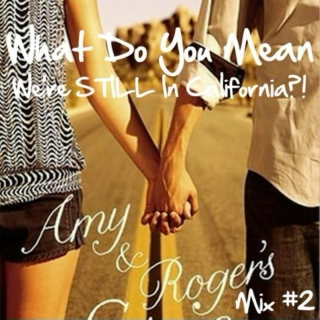 """""""What Do You Mean We're STILL In California?!"""" Roger Playlist #2"""