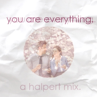 you are everything.