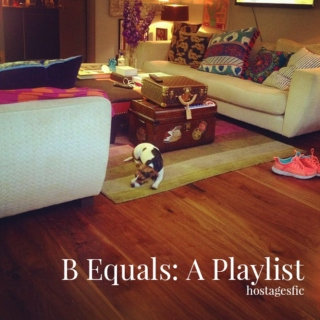 B Equals: A Playlist