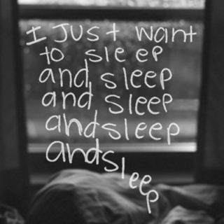I just want to sleep.