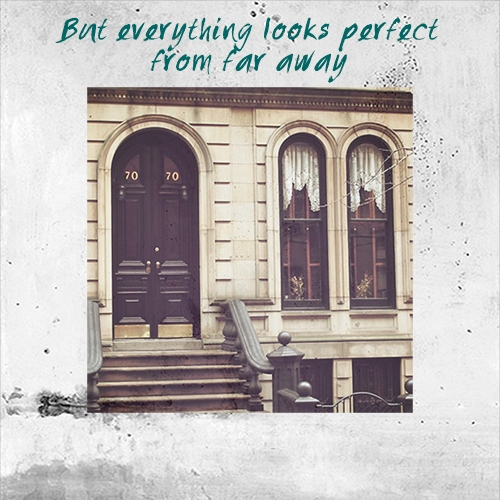 but everything looks perfect from far away