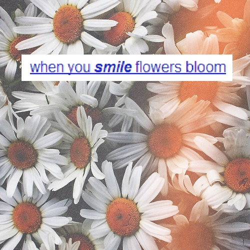 when you smile, flowers bloom