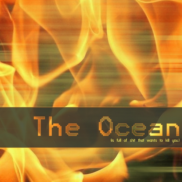 The Ocean (is full of shit that wants to kill you)