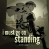 i must go on standing