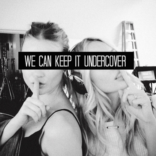 we can keep it undercover ★