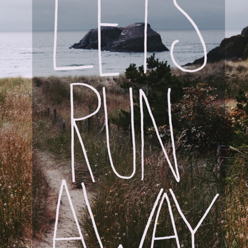 let's run away