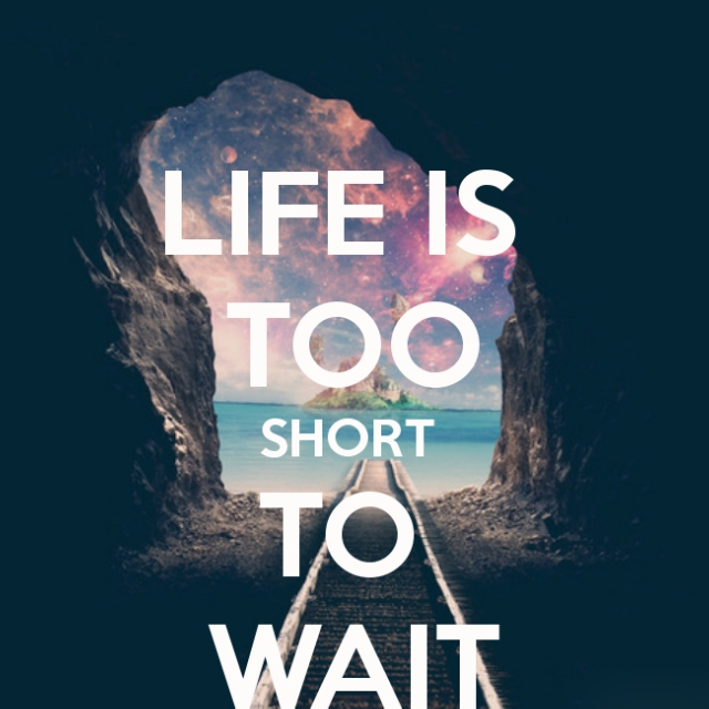 Life's too short ...