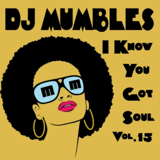 DJ Mumbles - I Know You Got Soul vol 15 (Soulful House)