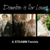 Downton is For Lovers