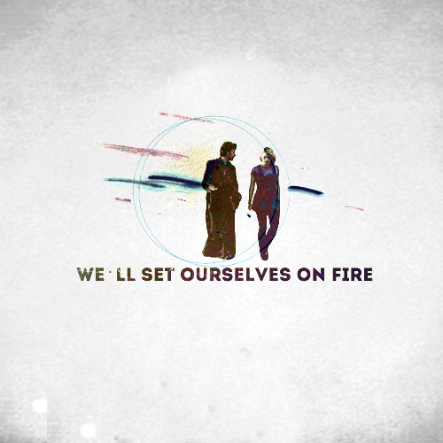 we'll set ourselves on fire