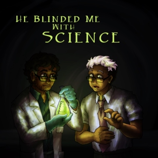 He Blinded Me With Science