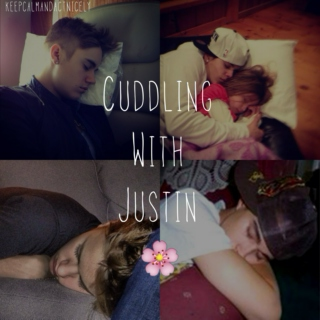 Cuddling With Justin ✿