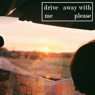 drive away with me please