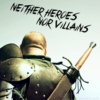 Neither Heroes Nor Villains