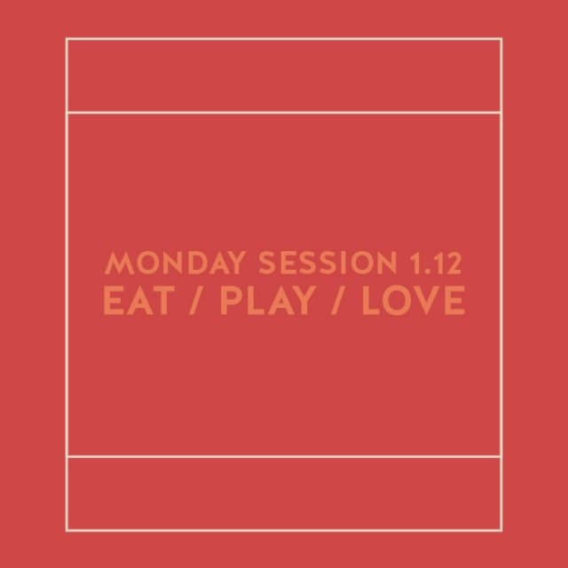 Eat Play Love Monday Session 1.12