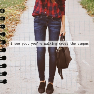 i see you, you're walking cross the campus