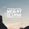 Weight of living.