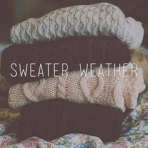 ♪ Sweater Weather ♪