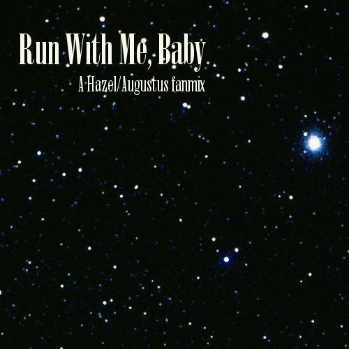 Run With Me, Baby - A Hazel/Augustus fanmix