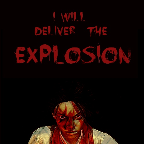 i will deliver the explosion