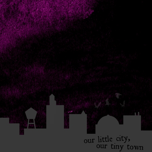 our little city, our tiny town