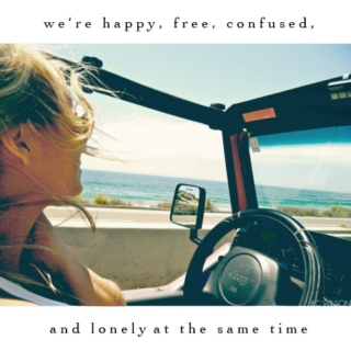 we're happy, free, confused, and lonely at the same time