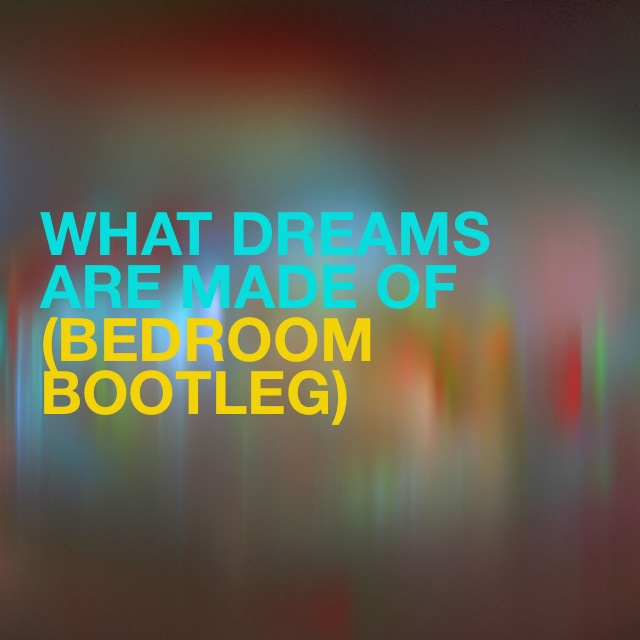 What dreams are made of (bedroom bootleg)