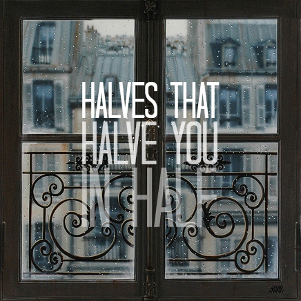 HALVES THAT HALVE YOU IN HALF