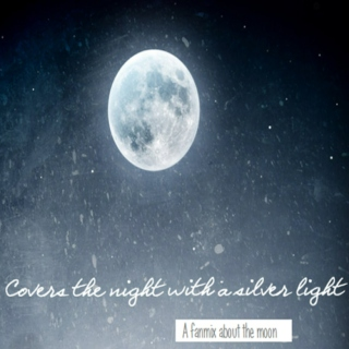 covers the night with a silver light