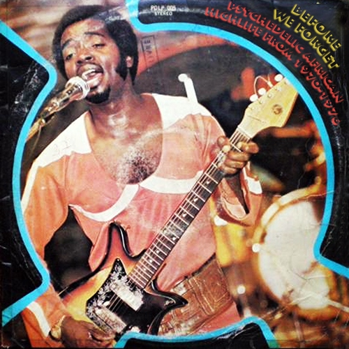 Before We Forget: Psychedelic African Music from 1970-1976