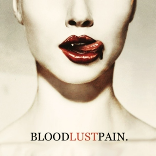 BLOOD, LUST, PAIN.