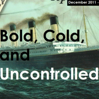 Bold, Cold, and Uncontrolled (December 2011)
