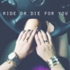 ride or die for you