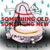 Something Old _ Something New (and some stuff in between)
