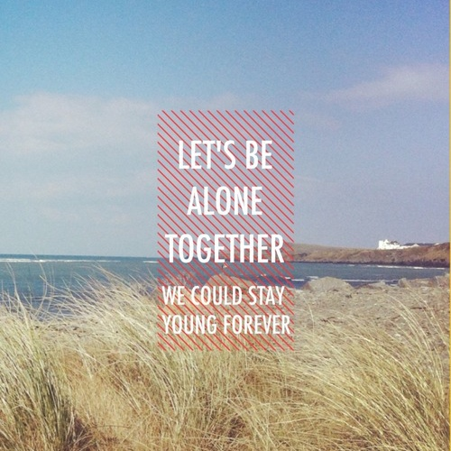Let's be alone together