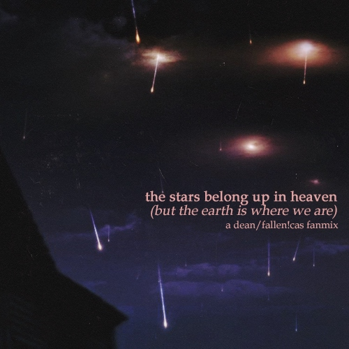 the stars belong up in heaven {dean/cas}