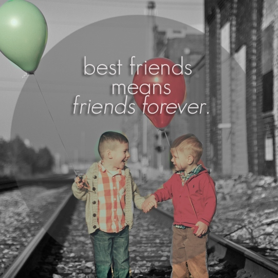 best friends means friends forever.
