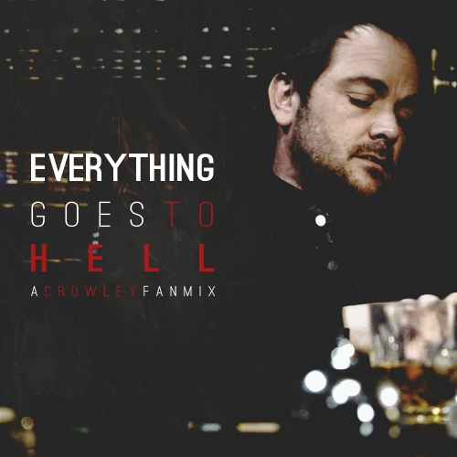 Everything Goes to Hell - A Crowley Fanmix