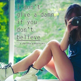 I don't give a damn if you don't believe.
