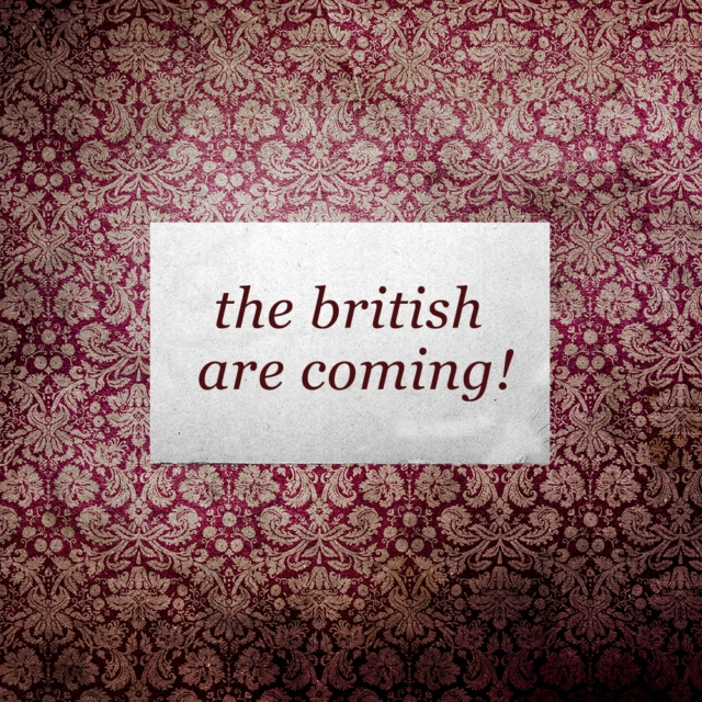 the british are coming!
