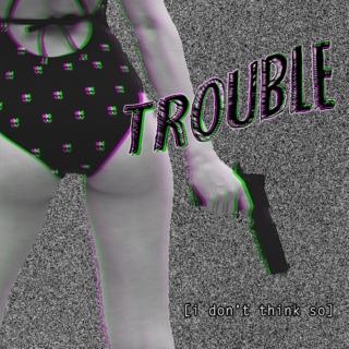trouble?