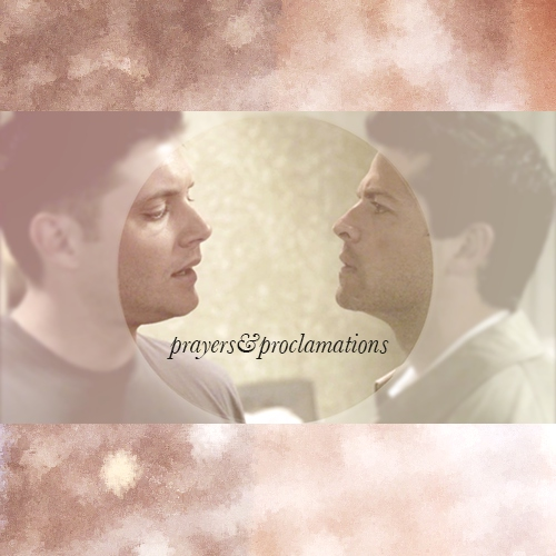 Prayers and Proclamations: A Destiel Mix