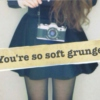 You're so soft grunge.