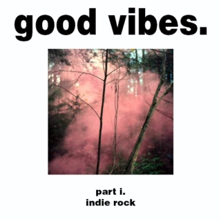 Good Vibes // Part I: Indie Rock