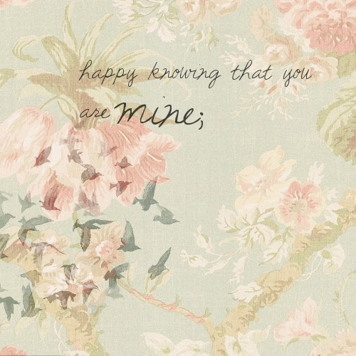 happy knowing that you are mine;